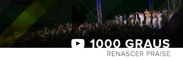 1000graus-renascerpraise